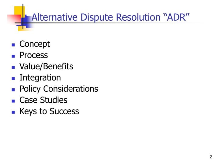 alternative dispute resolution assignment Alternative dispute resolution printer-friendly version pdf version the primary mission of the commission is to encourage, promote, and develop the voluntary use of alternative dispute resolution processes to resolve disputes, cases and controversies of all kinds.