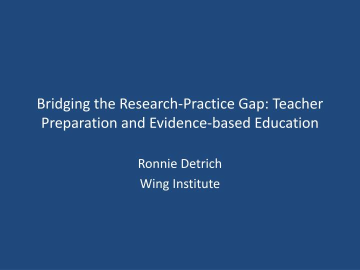 PPT - Bridging the Research-Practice Gap: Teacher Preparation and