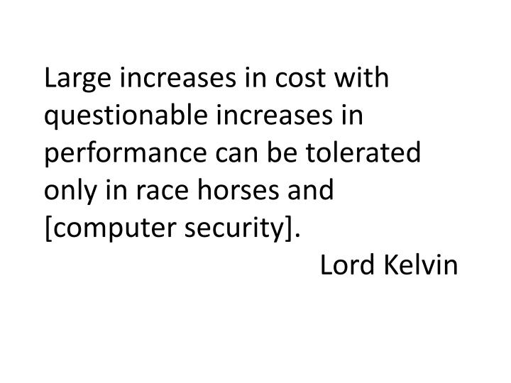 Largeincreases in cost with questionable increases in performance can be tolerated only in race horses and [computer