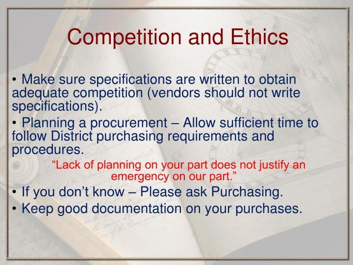 Make sure specifications are written to obtain adequate competition (vendors should not write specifications).