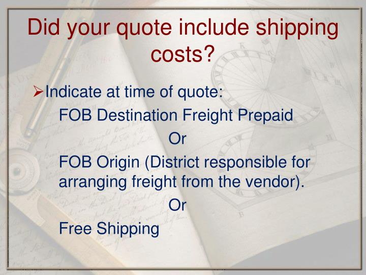 Did your quote include shipping costs?