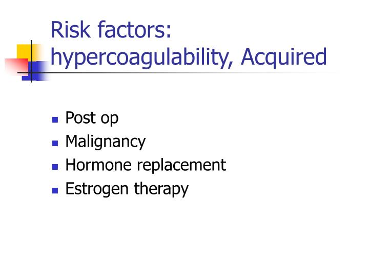 Risk factors: hypercoagulability, Acquired