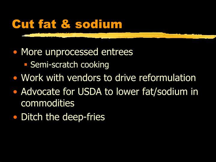 Cut fat & sodium