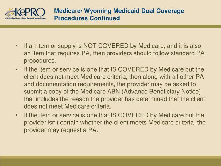 Medicare/ Wyoming Medicaid Dual Coverage Procedures Continued