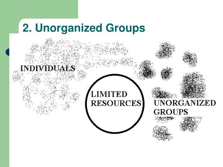 2. Unorganized Groups