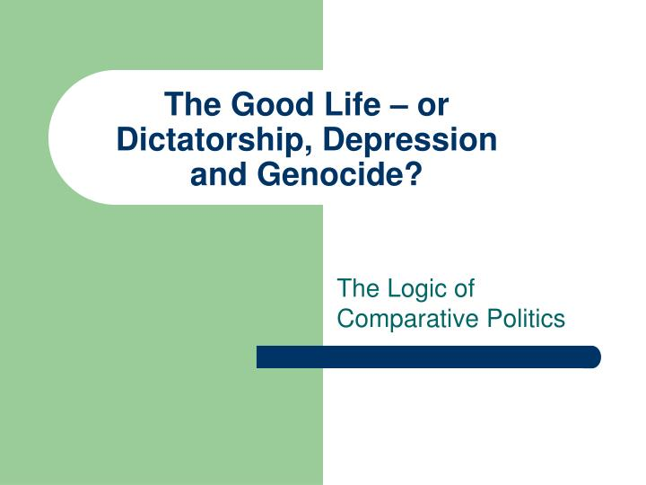The good life or dictatorship depression and genocide
