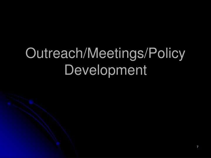 Outreach/Meetings/Policy Development