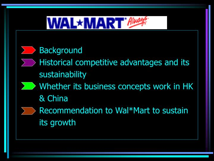 wal marts sustainable competitive advantage We had a sustainable competitive advantage over the competition because of all the hard work we put in over the years.