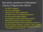 key policy questions re workplace literacy programmes wlps