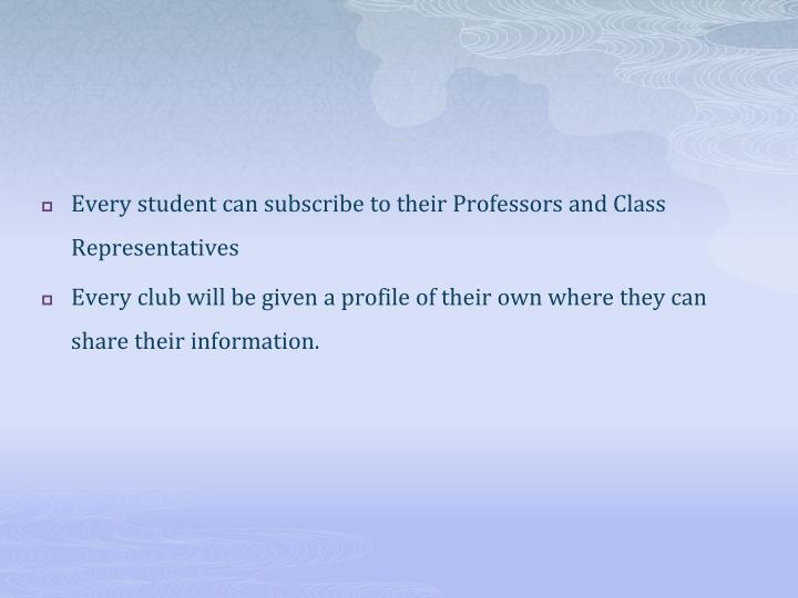 Every student can subscribe to their Professors and Class Representatives
