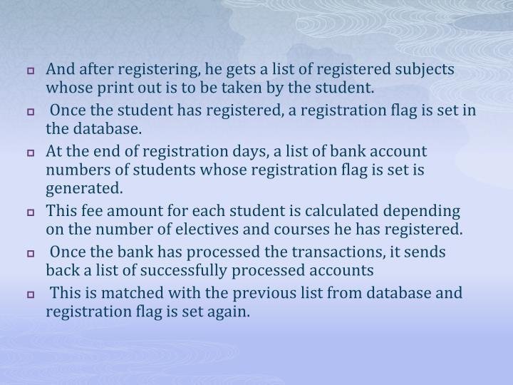 And after registering, he gets a list of registered subjects whose print out is to be taken by the student.