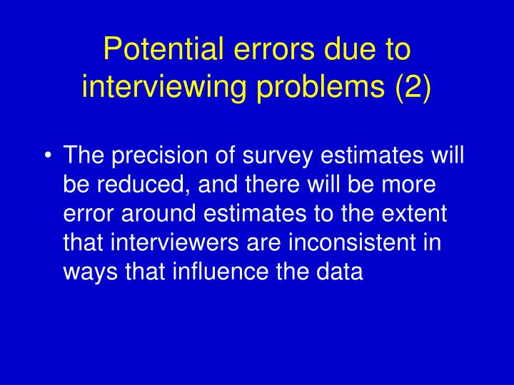 Potential errors due to interviewing problems (2)