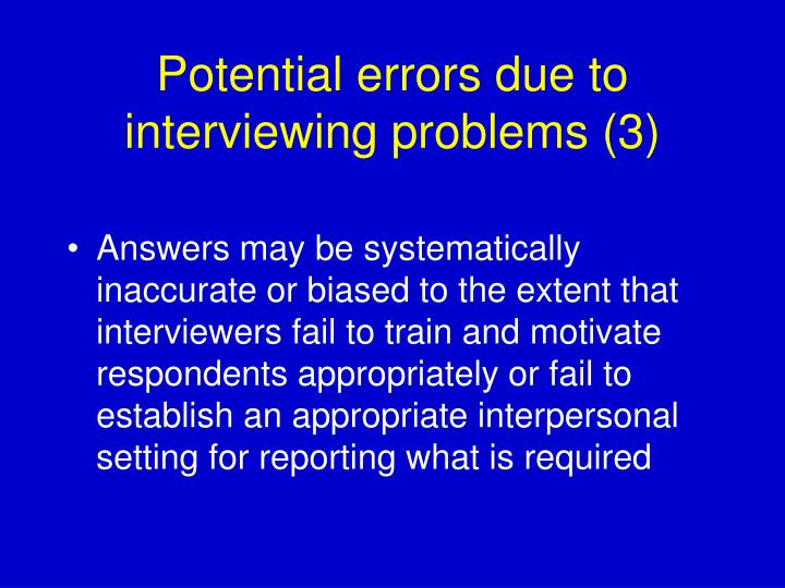 Potential errors due to interviewing problems (3)