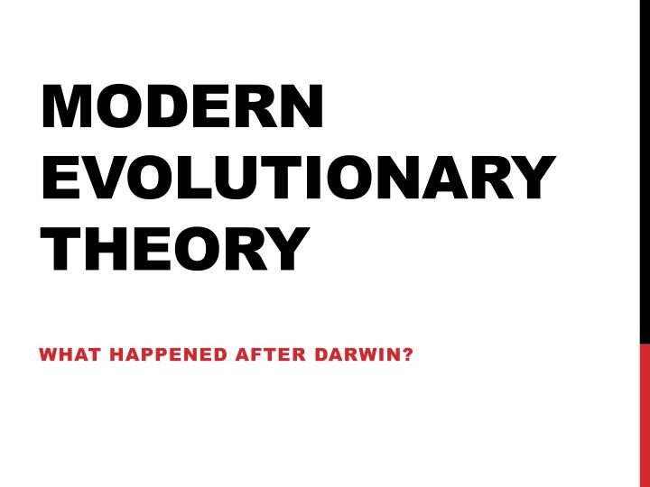 modern evolutionary theory The modern evolutionary synthesis is about evolutionit explained how the discoveries of gregor mendel fit with charles darwin's theory of evolution by means of natural selection.
