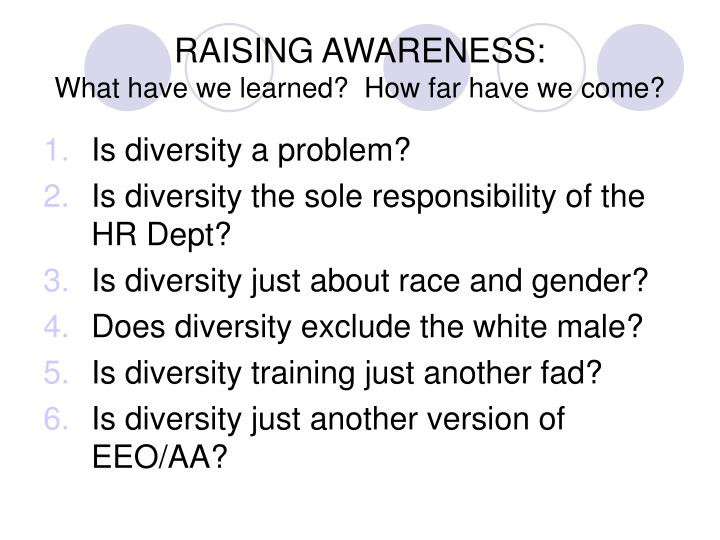 Raising awareness what have we learned how far have we come