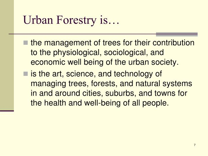 Urban Forestry is…