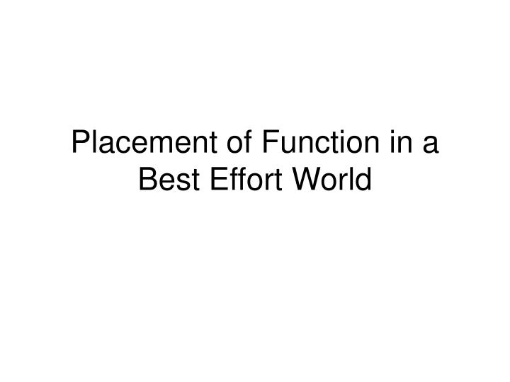 placement of function in a best effort world n.