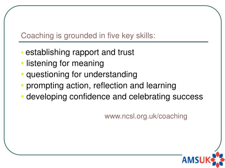 Coaching is grounded in five key skills: