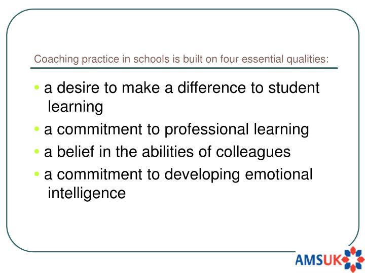 Coaching practice in schools is built on four essential qualities:
