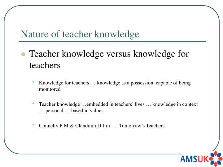 Nature of teacher knowledge