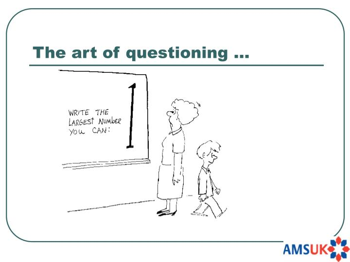 The art of questioning …