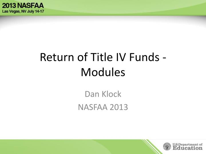 return of title iv funds modules