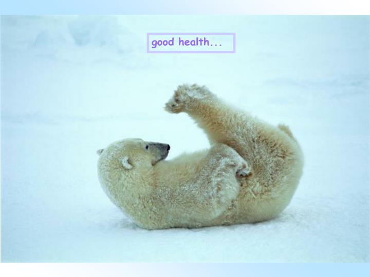Good health...
