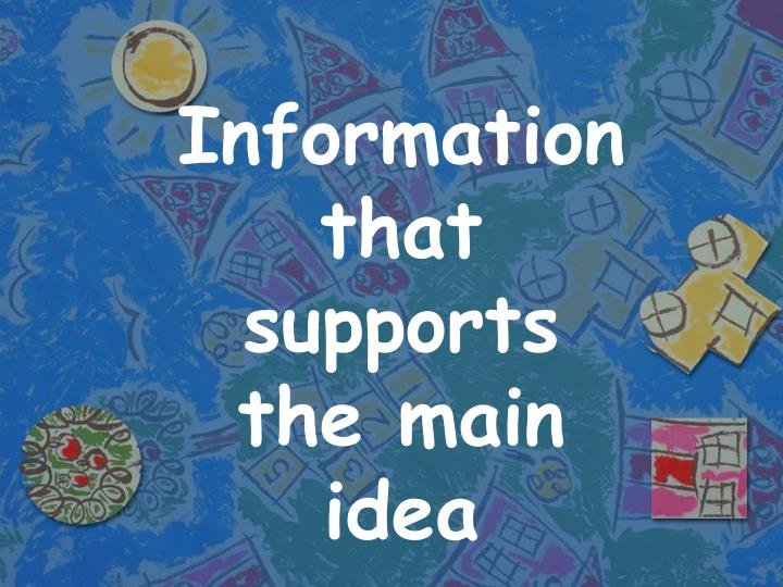 Information that supports the main idea