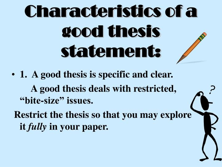 characteristics of thesis 4 characteristics of a thesis statement weak thesis statements: recognizing and fixing them five kind of weak thesis statements—ones this paper will address the characteristics of a good.