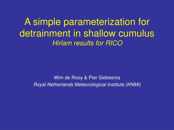 a simple parameterization for detrainment in shallow cumulus hirlam results for rico n.