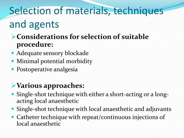 Selection of materials, techniques and agents