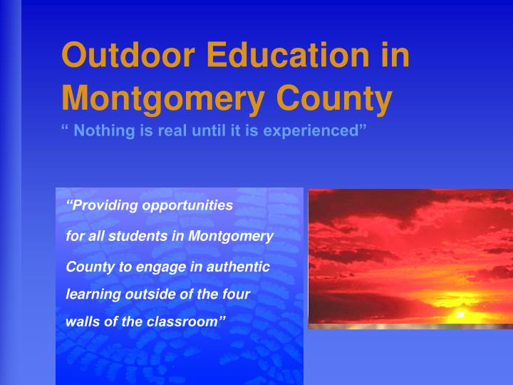 outdoor education in montgomery county nothing is real until it is experienced n.