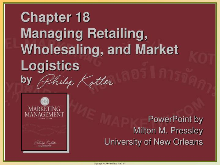 managing retailing wholesaling and logistics For example, retailers manage warehouses or distribution centers to  from the  retailers' point of view, the relationships with the wholesale.