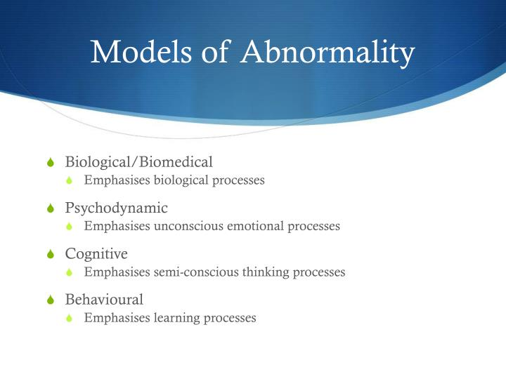 biological models of abnormality Wwwpsychlotronorguk contributed by aidan sammons the biological (medical) model of abnormality this activity will help you to: • understand the medical model of abnormality.