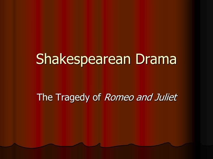 the tragic hero in shakespeares romeo and Like the classical tragic hero, hamlet does not survive to see the full outcome of his actions and more importantly, this is because he possesses a tragic flaw hamlet fits several into several of the defining traits of a tragic hero in literature, particularly in terms of how he possesses a tragic flaw.