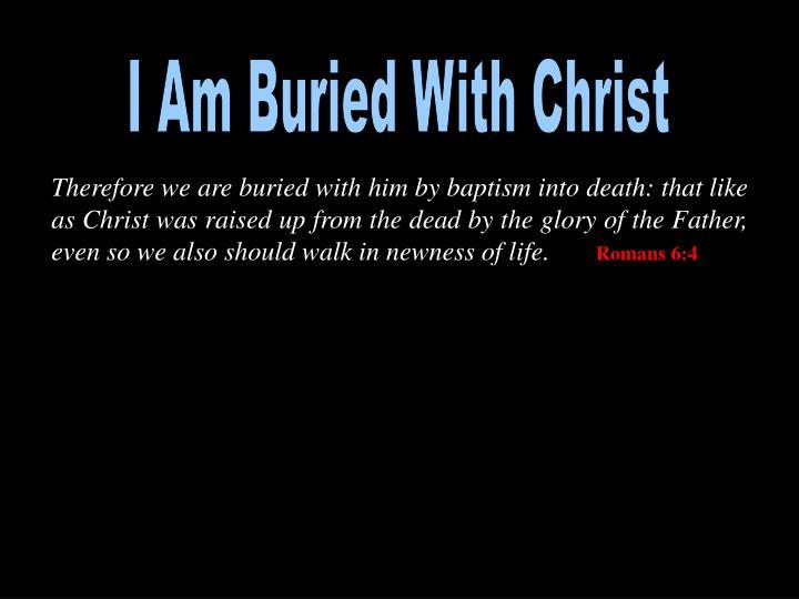 I Am Buried With Christ