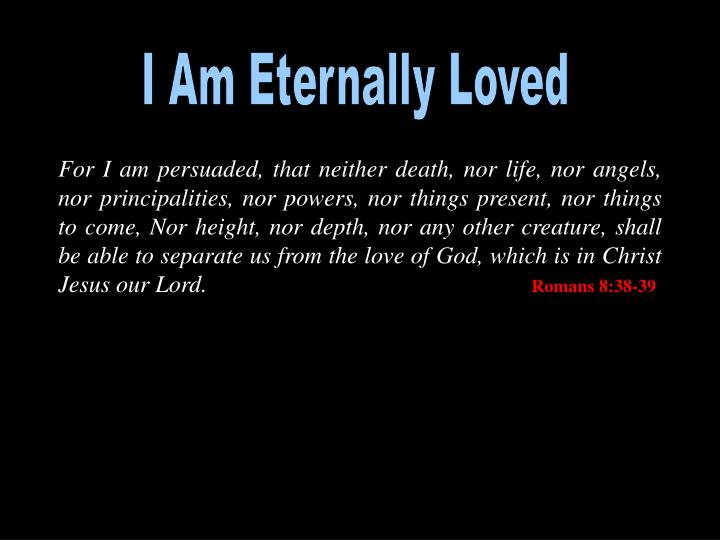 I Am Eternally Loved