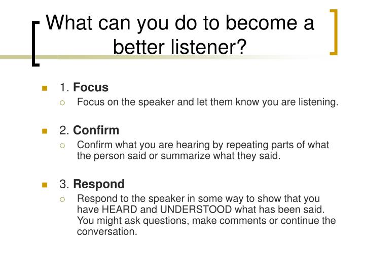 What can you do to become a better listener?