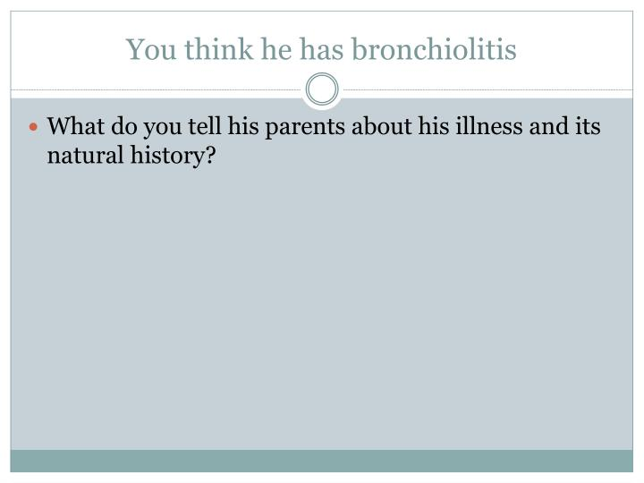 You think he has bronchiolitis