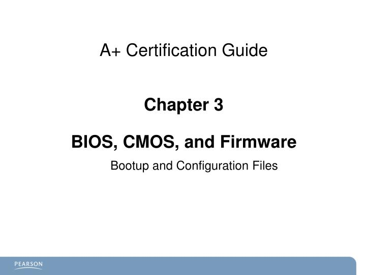 A certification guide chapter 3 bios cmos and firmware