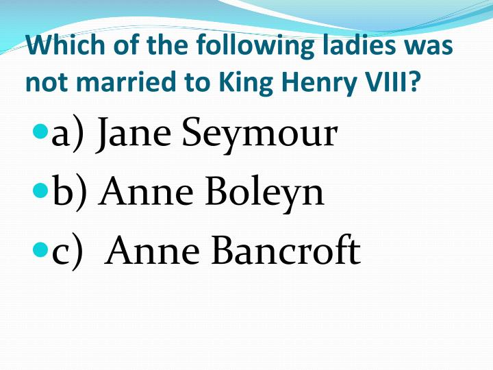 Which of the following ladies was not married to King Henry VIII?