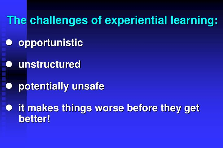 The challenges of experiential learning: