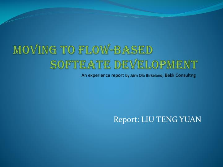 moving to flow based softeate development an experience report by j rn ola birkeland bekk consultng