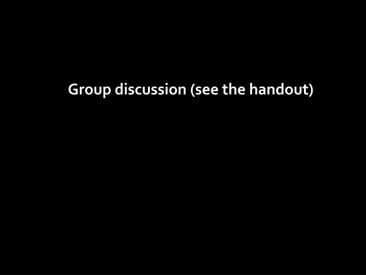 Group discussion (see the handout)