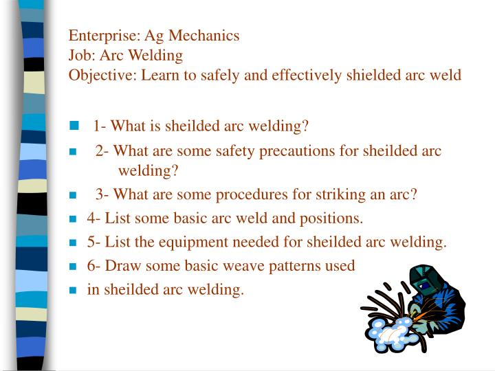 Enterprise ag mechanics job arc welding objective learn to safely and effectively shielded arc weld