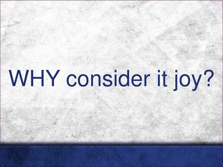 WHY consider it joy?