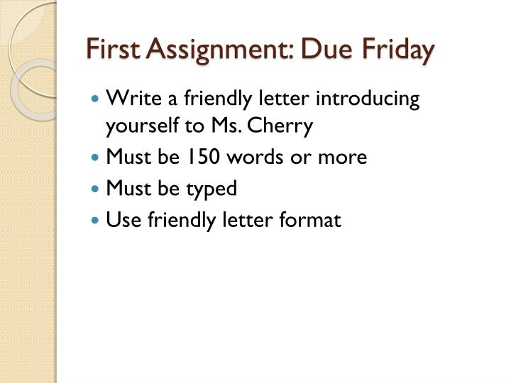 first assignment due friday write a friendly letter
