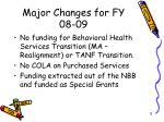 major changes for fy 08 09