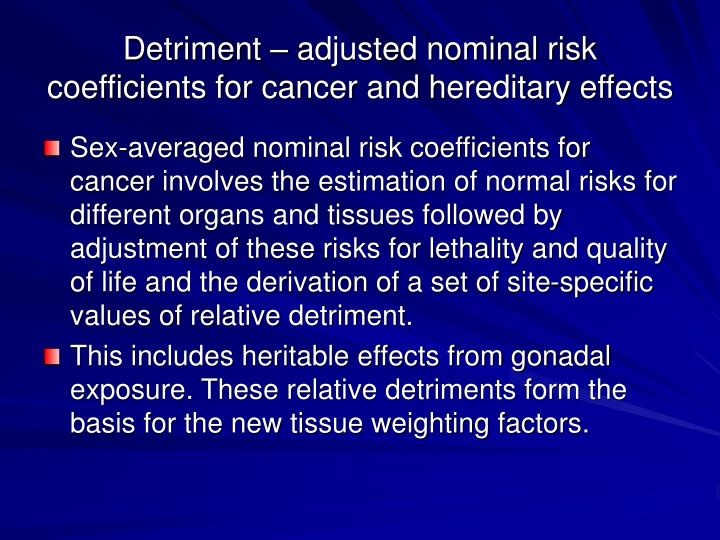 Detriment – adjusted nominal risk coefficients for cancer and hereditary effects