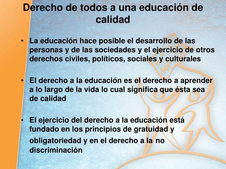 La educación hace posible el desarrollo de las personas y de las sociedades y el ejercicio de otros derechos civiles, políticos, sociales y culturales